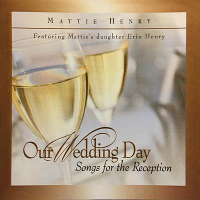 Our Wedding Day, Songs for the Reception-Mattie Henry
